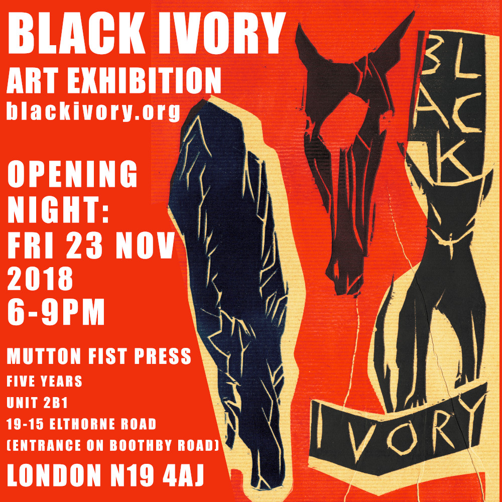 Black Ivory at Mutton Fist Press, Archway London. Art exhibition poster 2018.